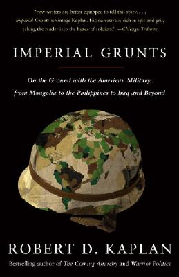 Imperial Grunts By Kaplan, Robert D.